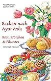 Backen nach Ayurveda - Brot, Brötchen & Pikantes: Vollwertig & individuell