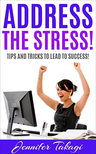 Address the Stress!: Tips and Tricks to Lead to Success!
