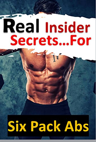 How to get a six pack: Discover Real insider secrets to getting