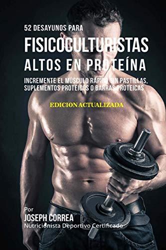 52 Desayunos para Fisicoculturistas Altos en Proteína: Incremente Músculos Rápidamente sin Pastillas, Suplementos o Barras Proteicas