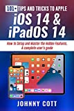 101+ TIPS AND TRICKS TO APPLE iOS 14 & iPadOS 14 : How to Setup and Master the Hidden Features. A Complete Users Guide For Seniors and Beginners (English Edition)