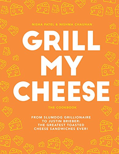 Grill My Cheese: The Cookbook: From Slumdog Grillionaire to Justin Brieber