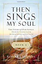 Then Sings My Soul, Book 3: The Story of Our Songs: Drawing Strength from the Great Hymns of Our Faith (Then Sings My Soul (Thomas Nelson))