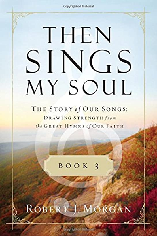 Then Sings My Soul Book 3: The Story of Our Songs: Drawing Strength from the Great Hymns of Our Faith (Then Sings My Soul (Thomas Nelson)) lss0139057523637