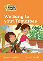 Level 4 – We Sang to your Tomatoes (Collins Peapod Readers)