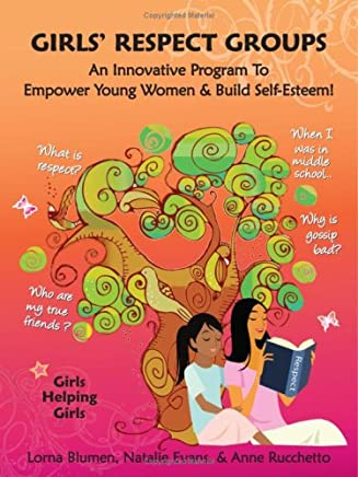 Girls' Respect Groups: An Innovative Program to Empower Young Women & Build Self-Esteem