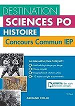 Destination Sciences Po Histoire Concours commun IEP - Cours, méthodologie, annales d'Yannick Clavé