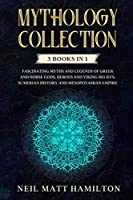 Mythology Collection: Fascinating Myths and Legends of Greek and Norse Gods, Heroes and Viking beliefs, Sumerian History and Mesopotamian Empire