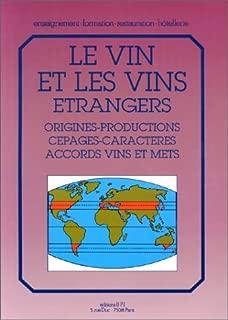 Le Vin et les vins étrangers : Origines - Productions - Cépages -Caractères - Accords vins et mets