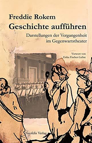 Geschichte aufführen: Darstellungen der Vergangenheit im Gegenwartstheater