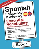 Spanish Frequency Dictionary - Essential Vocabulary: 2500 Most Common Spanish Words (Learn Spanish with the Spanish Frequency Dictionaries)