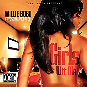"""Girls Wit Me"" Willie Bobo (feat. Yoson Tala & Jak Dat Boi)"