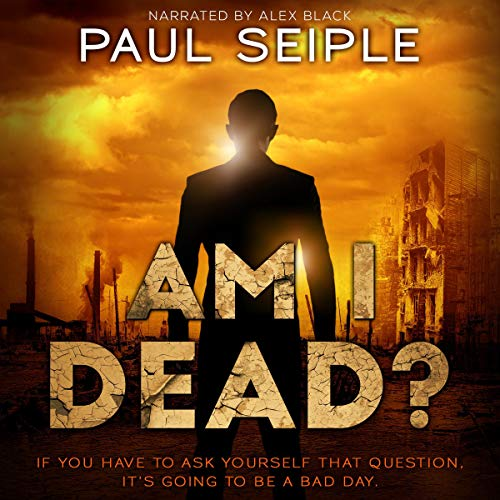 Am I Dead?: A Post-Apocalyptic Survival Thriller audiobook cover art