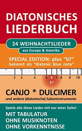 """24 Weihnachtslieder aus Europa & Amerika - Ausgabe """"b7"""" - diatonische Melodien ohne Noten: Einfachst aufbereitet für Canjo, Dulcimer, und andere diat. ... (Diatonic Songbooks 10) (German Edition)"""