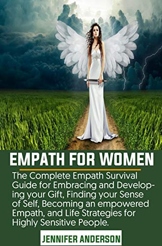 Empath for Women: The Complete Empath Survival Guide for Embracing and Developing your Gift, Finding your Sense of Self, Becoming an empowered Empath, ... Highly Sensitive People (English Edition)