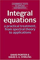 Integral Equations (Cambridge Texts in Applied Mathematics, Series Number 5)