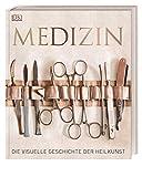 Medizin: Die visuelle Geschichte der Heilkunst -