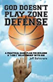 """God Doesn't Play Zone Defense: A Practical Game Plan For Building a """"1-on-1"""" Relationship with God"""