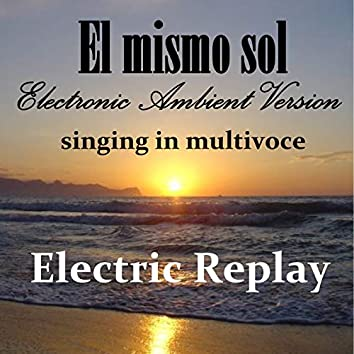 El mismo sol (Electronic  Ambient version Singing in Multivoce)