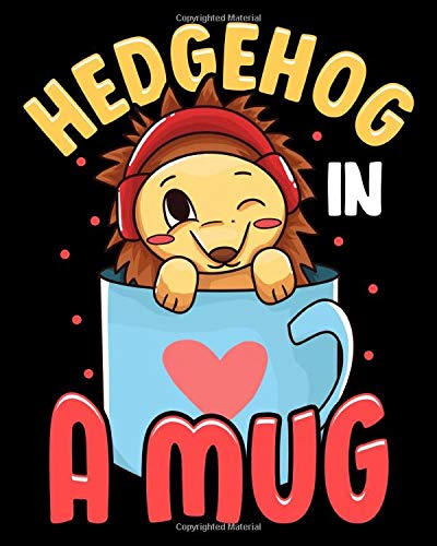Hedgehog In A Mug: Adorable Baby Hedgehog in a Mug Hedgehog Lovers 2021-2022 Weekly Planner & Gratitude Journal (110 Pages, 8' x 10') Calender For Daily Notes, Thankfulness Reminders & To Do Lists