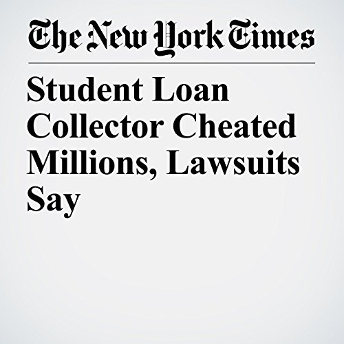 Student Loan Collector Cheated Millions, Lawsuits Say copertina