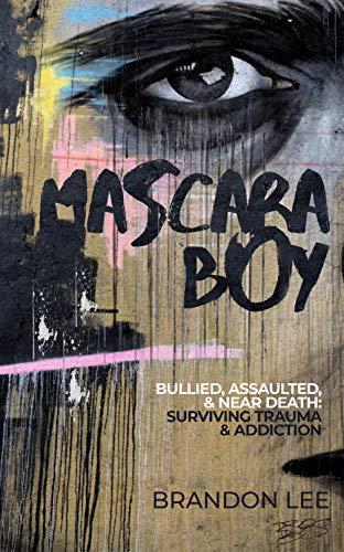 Mascara Boy: Bullied, Assaulted & Near Death: Surviving Trauma & Addiction (English Edition)