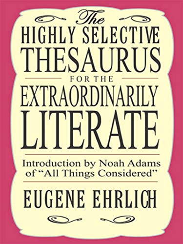Highly Selective Thesaurus for the Extraordinarily Literate (Highly Selective Reference)