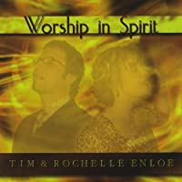 Worship in Spirit by Tim Enloe & Rochelle