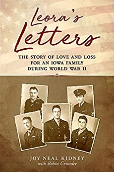 Leora's Letters: The Story of Love and Loss for an Iowa Family During World War II by [Joy Neal  Kidney, Robin Grunder]