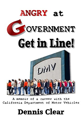 Angry at Government? Get in Line: A Memoir of a Career with the California Department of Motor Vehicles (English Edition)