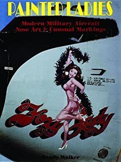 Painted Ladies: Modern Military Aircraft Nose Art & Unusual Markings (Schiffer Military History)