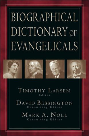 Compare Textbook Prices for Biographical Dictionary of Evangelicals 0 Edition ISBN 9780830829255 by Timothy T. Larsen,David W. Bebbington,Mark A. Noll