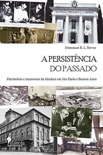 A Persistência do Passado: Patrimônio e Memoriais da Ditadura em São Paulo e Buenos Aires