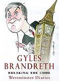 Breaking the Code: Westminster Diaries, May 1990 - May 1997: Westminster Diaries, 1992-97 - Gyles Brandreth