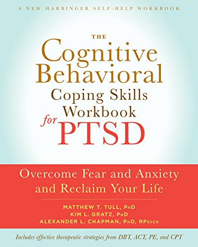 The Cognitive Behavioral Coping Skills Workbook for PTSD: Overcome Fear and...