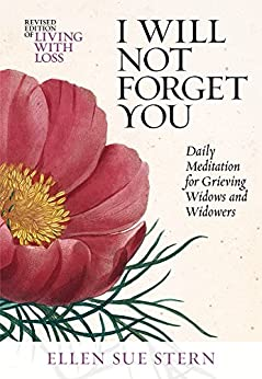 I WILL NOT FORGET YOU: Daily Meditations for Grieving Widows and Widowers ((365 Day Healing Companions for Life Transitions Book 1) (Kindle Edition)) by [Ellen Sue Stern, Syril McNally]