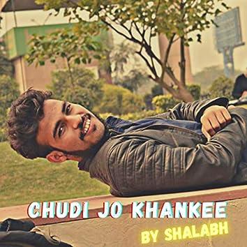 Chudi Jo Khankee