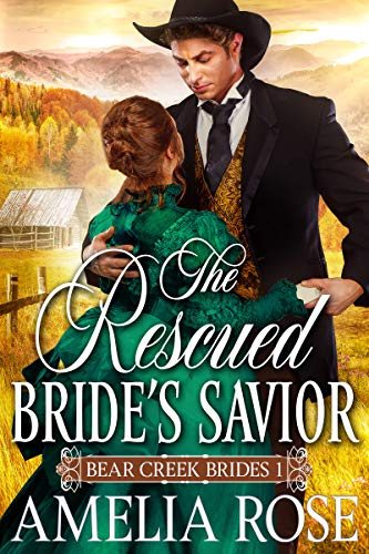 The Rescued Bride's Savior: Historical Western Mail Order Bride Romance (Bear Creek Brides Book 1) by [Amelia Rose]
