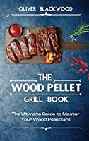 The Wood Pellet Grill Book: The Ultimate Guide to Master Your Wood Pellet Grill
