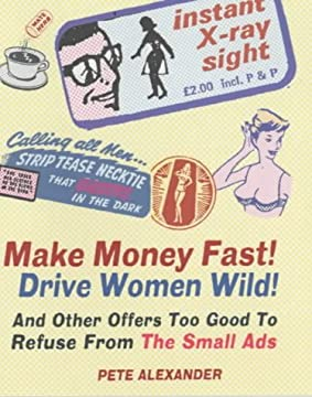 Make Money Fast! Drive Women Wild!: And Other Offers Too Good to Refuse from The Small Ads