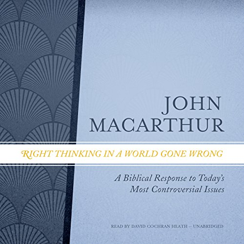 Right Thinking in a World Gone Wrong     A Biblical Response to Today's Most Controversial Issues              By:                                                                                                                                 John MacArthur                               Narrated by:                                                                                                                                 David Cochran Heath                      Length: 7 hrs and 40 mins     Not rated yet     Overall 0.0