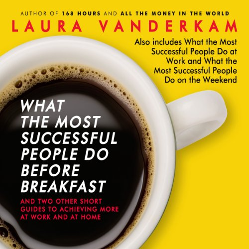 What the Most Successful People Do Before Breakfast Audiobook By Laura Vanderkam cover art