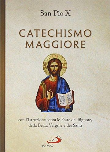 Catechismo maggiore con l'istruzione sopra le feste del Signore, della beata Vergine e dei santi