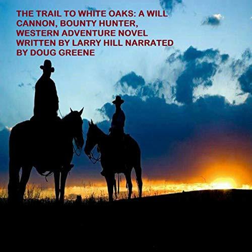 The Trail to White Oaks: A Will Cannon, Bounty Hunter, Western Adventure Novel Titelbild