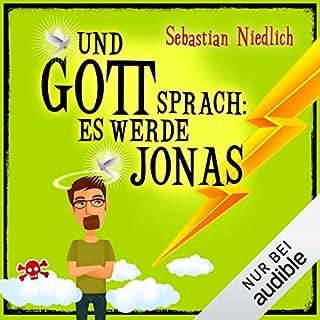 Und Gott sprach: Es werde Jonas                   Autor:                                                                                                                                 Sebastian Niedlich                               Sprecher:                                                                                                                                 Matthias Keller                      Spieldauer: 8 Std. und 40 Min.     412 Bewertungen     Gesamt 4,2