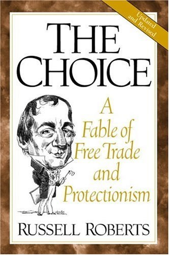 The Choice: A Fable of Free Trade and Protectionism Updated Edition