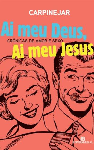 Ai meu Deus, ai meu Jesus: Crônicas de amor e sexo