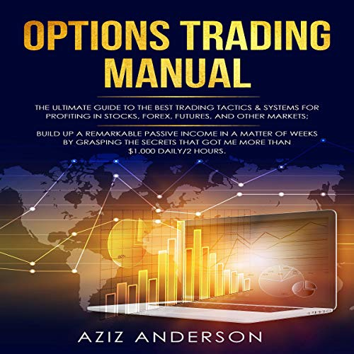 Options Trading Manual: The Ultimate Guide to the Best Trading Tactics & Systems for Profiting in Stocks, Forex, Futures and Other Markets Audiobook By Aziz Anderson cover art