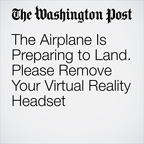 The Airplane Is Preparing to Land. Please Remove Your Virtual Reality Headset audiobook cover art