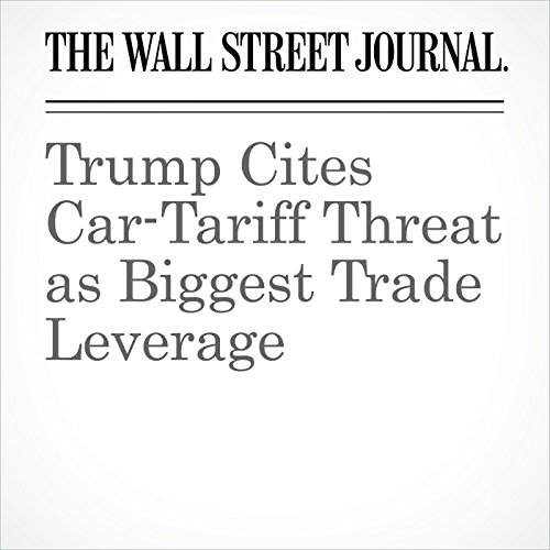 Trump Cites Car-Tariff Threat as Biggest Trade Leverage copertina